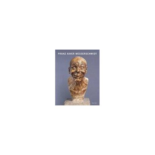 Messerschmidt, Franz X. - Franz Xaver Messerschmidt 1736-1783 - Preis vom 15.04.2021 04:51:42 h