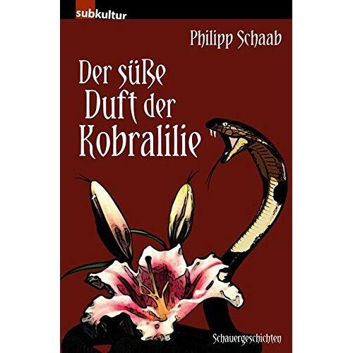 Philipp Schaab - Der süße Duft der Kobralilie: Schauergeschichten - Preis vom 07.09.2020 04:53:03 h