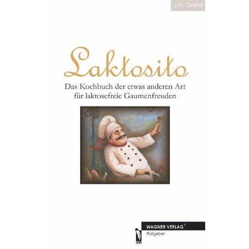 J. N. Grella - Laktosito - Das Kochbuch der etwas anderen Art für laktosefreie Gaumenfreuden - Preis vom 20.10.2020 04:55:35 h