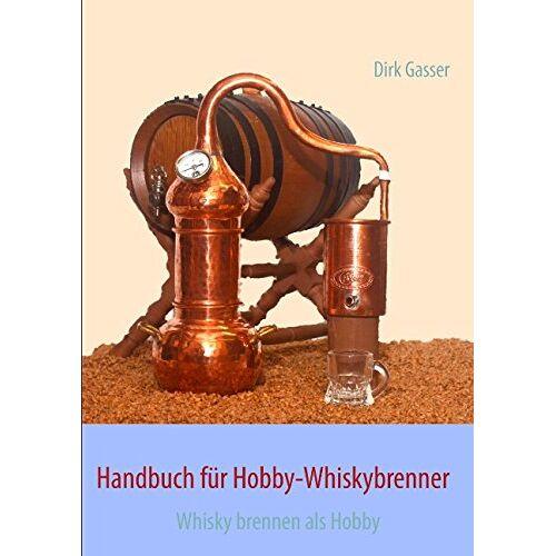 Dirk Gasser - Handbuch für Hobby-Whiskybrenner: Whisky brennen als Hobby - Preis vom 12.04.2021 04:50:28 h