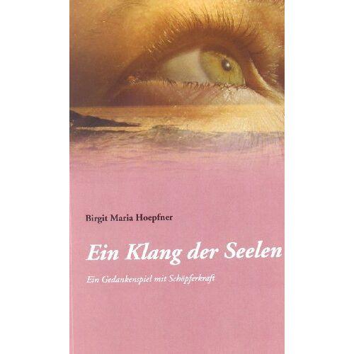 Birgit Maria Hoepfner - Ein Gedankenspiel mit Schöpferkraft: Ein Klang der Seelen - Preis vom 11.05.2021 04:49:30 h