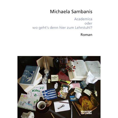 Michaela Sambanis - Academica oder wo geht's denn hier zum Lehrstuhl?: Roman - Preis vom 09.04.2021 04:50:04 h