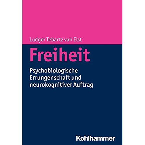 Ludger Tebartz van Elst - Freiheit: Psychobiologische Errungenschaft und neurokognitiver Auftrag - Preis vom 14.05.2021 04:51:20 h