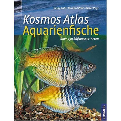 Wally Kahl - Kosmos Atlas Aquarienfische: Über 750 Süsswasser-Arten - Preis vom 20.10.2020 04:55:35 h