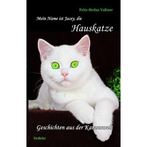 Fritz-Stefan Valtner - Mein Name ist Jacey, die Hauskatze: Katzen-Roman - Preis vom 09.05.2021 04:52:39 h
