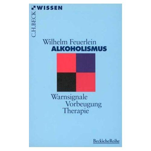 Wilhelm Feuerlein - Alkoholismus: Warnsignale, Vorbeugung, Therapie - Preis vom 15.04.2021 04:51:42 h