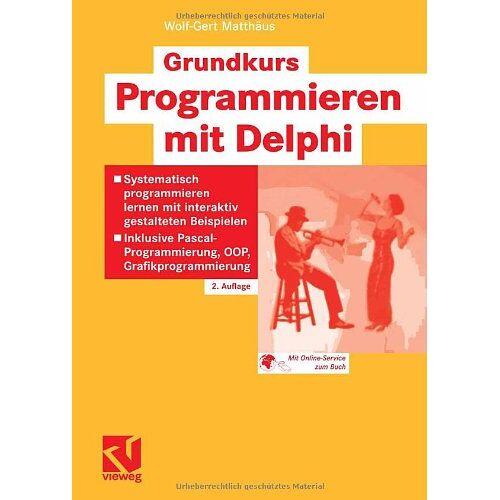 Wolf-Gert Matthäus - Grundkurs Programmieren mit Delphi: Systematisch programmieren lernen mit interaktiv gestalteten Beispielen - Inklusive Pascal-Programmierung, OOP, Grafikprogrammierung - Preis vom 25.05.2020 05:02:06 h
