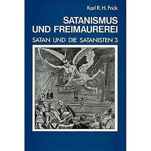 Frick, Karl R. H. - Satan und die Satanisten, Tl.3, Satanismus und Freimaurerei - Preis vom 02.06.2020 05:03:09 h