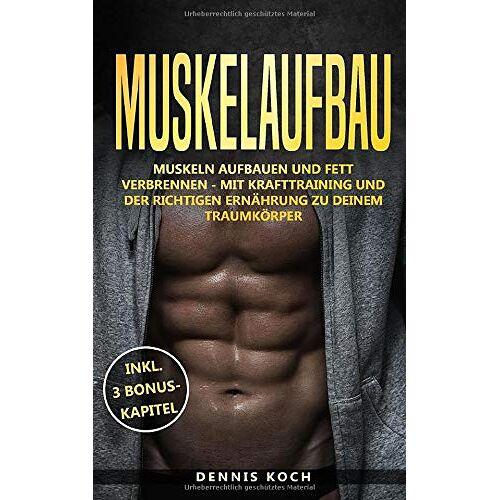 Dennis Koch - Muskelaufbau: Muskeln aufbauen und Fett verbrennen - Mit Krafttraining und der richtigen Ernährung zu deinem Traumkörper - Preis vom 03.05.2021 04:57:00 h