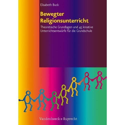 Elisabeth Buck - Bewegter Religionsunterricht: Theoretische Grundlagen und 45 kreative Unterrichtsentwürfe für die Grundschule - Preis vom 12.11.2019 06:00:11 h