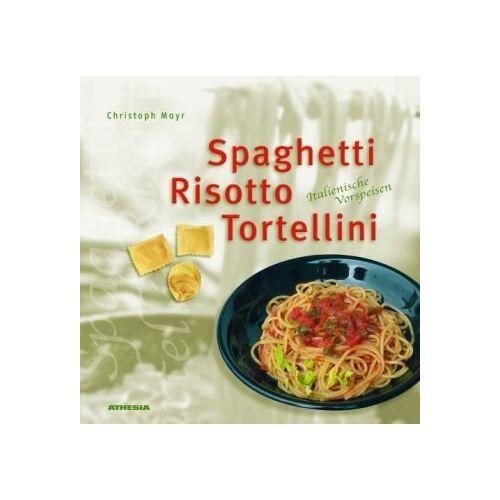 Christoph Mayr - Spaghetti, Risotto & Tortellini: Italienische Vorspeisen - Preis vom 14.04.2021 04:53:30 h