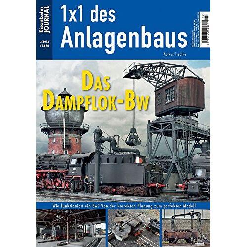Markus Tiedtke - Das Dampflok-Bw - Eisenbahn Journal - 1 x 1 des Anlagenbaus 2-2013 - Preis vom 28.03.2020 05:56:53 h