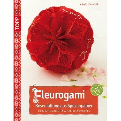 Armin Täubner - Fleurogami Rosenfaltung aus Spitzenpapier: Filigrane Faltblüten aus runden Papieren - Preis vom 22.01.2021 05:57:24 h