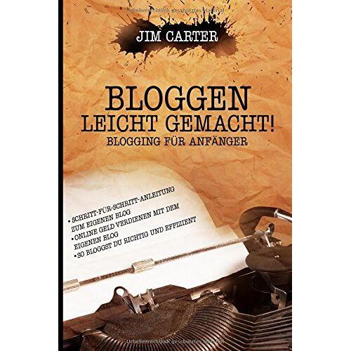 Jim Carter - Bloggen leicht gemacht! Blogging für Anfänger Schritt-für-Schritt-Anleitung zum eigenen Blog Online Geld verdienen mit dem eigenen Blog So bloggst Du richtig und effizient - Preis vom 10.05.2021 04:48:42 h