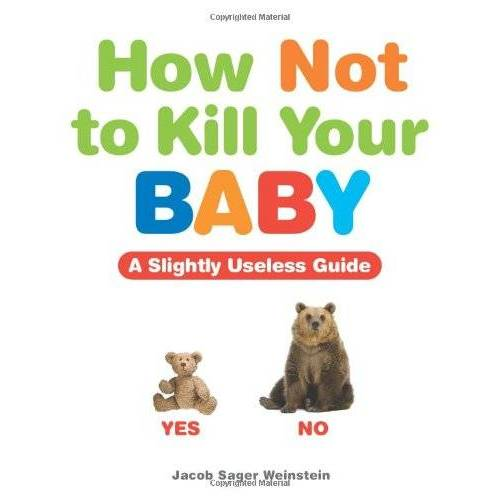 Weinstein, Jacob Sager - How Not to Kill Your Baby - Preis vom 28.02.2021 06:03:40 h
