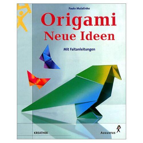 Paulo Mulatinho - Origami. Neue Ideen. Mit Faltanleitungen - Preis vom 20.10.2020 04:55:35 h