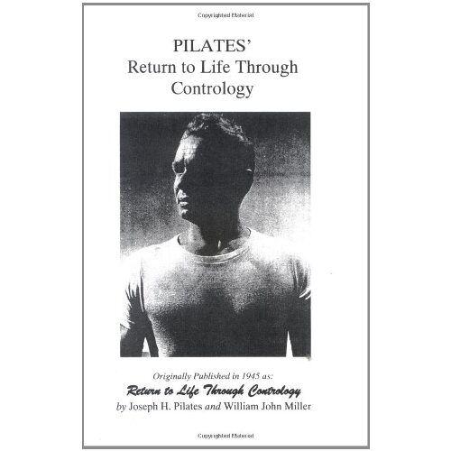 Pilates, Joseph H. - Pilates' Return to Life Through Contrology - Preis vom 03.04.2020 04:57:06 h