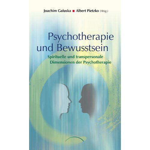Joachim Galuska - Psychotherapie und Bewusstsein: Spirituelle und transpersonale Dimensionen der Psychotherapie: Spirituelle und transpersonale Dimensione der Psychotherapie - Preis vom 11.05.2021 04:49:30 h