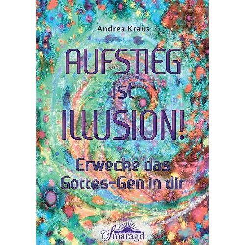 Andrea Kraus - Aufstieg ist Illusion!: Erwecke das Gottes-Gen in dir - Preis vom 20.10.2020 04:55:35 h