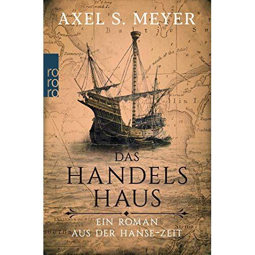 Meyer, Axel S. - Das Handelshaus: Ein Roman aus der Hanse-Zeit - Preis vom 26.02.2021 06:01:53 h