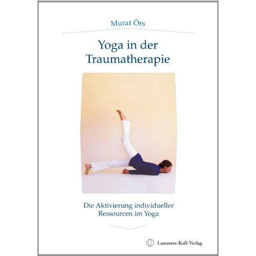 Murat Örs - Traumatherapie und Yoga: Die Aktivierung individueller Ressourcen im Yoga - Preis vom 26.10.2020 05:55:47 h