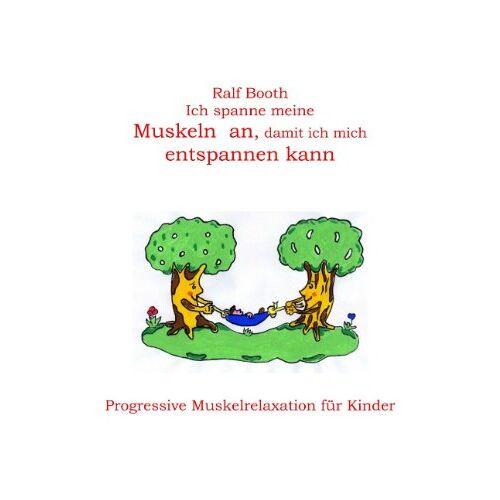 Ralf Booth - Ich spanne meine Muskeln an, damit ich mich entspannen kann: Progressive Muskelrelaxation für Kinder - Preis vom 04.02.2020 06:04:21 h