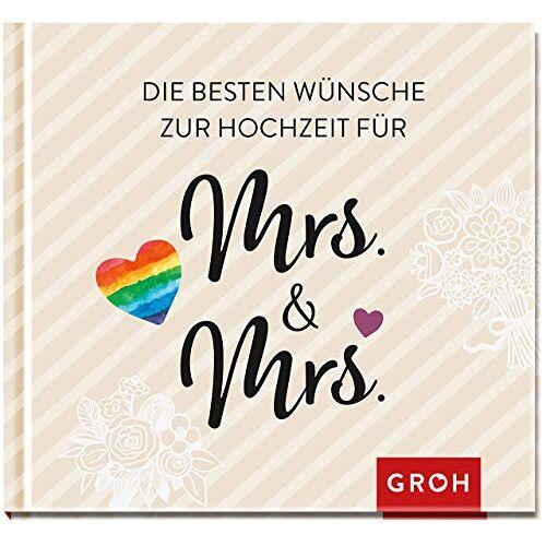 Groh Redaktionsteam - Die besten Wünsche zur Hochzeit für Mrs & Mrs: Für gleichgeschlechtliche Ehepaare - Preis vom 01.12.2019 05:56:03 h