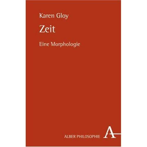 Karen Gloy - Zeit: Eine Morphologie - Preis vom 09.04.2021 04:50:04 h