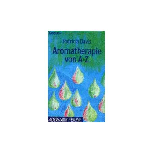 Patricia Davis - Aromatherapie von A - Z. ( Alternativ heilen). - Preis vom 08.07.2020 05:00:14 h