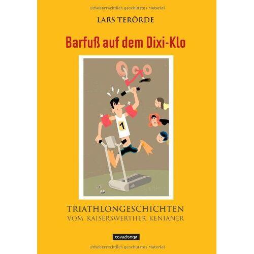 Lars Terörde - Barfuß auf dem Dixi-Klo - Triathlon-Geschichten vom Kaiserswerther Kenianer - Preis vom 03.09.2020 04:54:11 h
