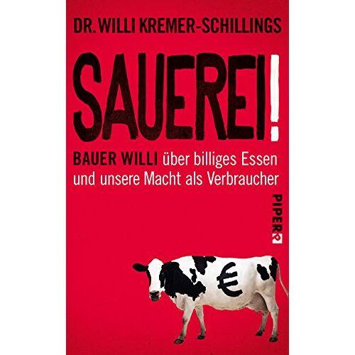 Willi Kremer-Schillings - Sauerei!: Bauer Willi über billiges Essen und unsere Macht als Verbraucher - Preis vom 13.05.2021 04:51:36 h
