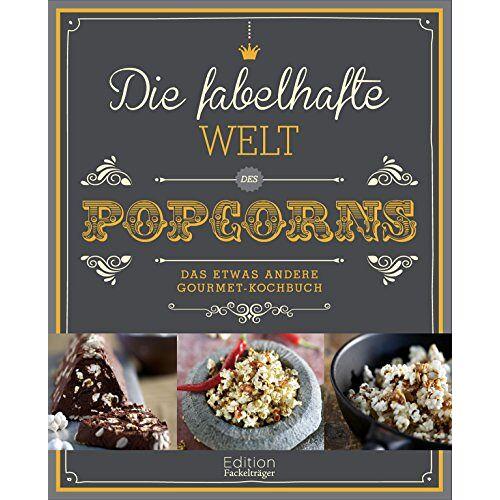 Annerose Sieck - Die fabelhafte Welt des Popcorns: Das etwas andere Gourmet-Kochbuch - Preis vom 05.09.2020 04:49:05 h