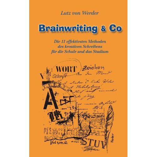 Werder, Lutz von - Brainwriting & Co: Die 11 effektivsten Methoden des kreativen Scheibens für die Schule und das Studium - Preis vom 21.10.2020 04:49:09 h