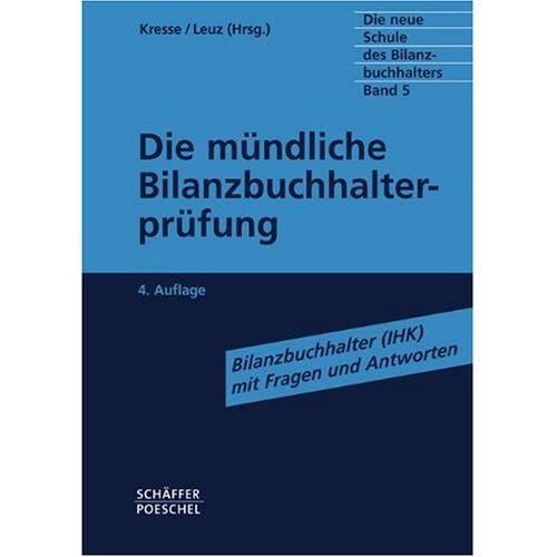 Werner Kresse - Die neue Schule des Bilanzbuchhalters Bd.5 Die mündliche Bilanzbuchhalterprüfung: Bilanzbuchhalter (IHK) mit Fragen und Antworten 5 - Preis vom 20.10.2020 04:55:35 h
