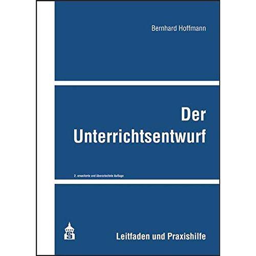 Bernhard Hoffmann - Der Unterrichtsentwurf: Leitfaden und Praxishilfe - Preis vom 12.11.2019 06:00:11 h