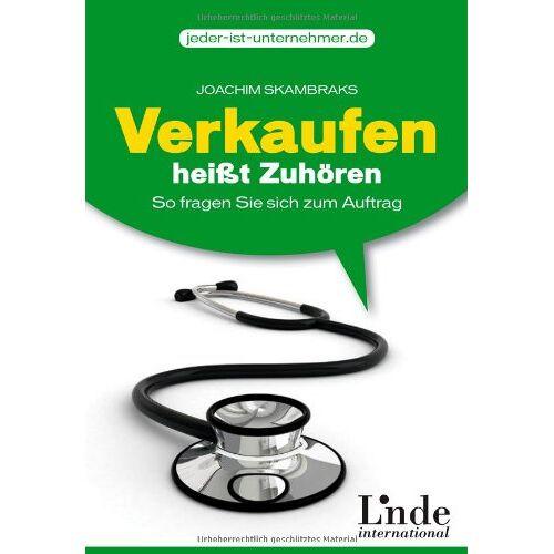 Joachim Skambraks - Verkaufen heißt Zuhören: So fragen Sie sich zum Auftrag: So fragen Sie sich zum Auftrag. Linde-Ratgeber - Preis vom 31.10.2020 05:52:16 h