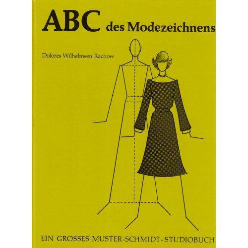 Dolores Wilhelmsen Rachow - ABC des Modezeichnens - Preis vom 05.09.2020 04:49:05 h
