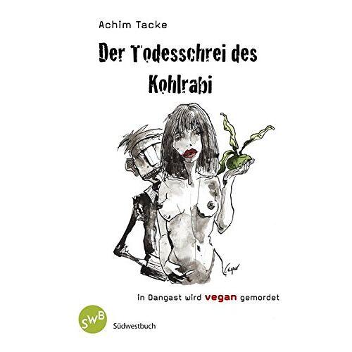 Achim Tacke - Der Todesschrei des Kohlrabi: In Dangast wird vegan gemordet - Preis vom 07.05.2021 04:52:30 h