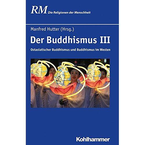 Manfred Hutter - Der Buddhismus III: Ostasiatischer Buddhismus und Buddhismus im Westen (Die Religionen der Menschheit, Band 24) - Preis vom 18.09.2019 05:33:40 h