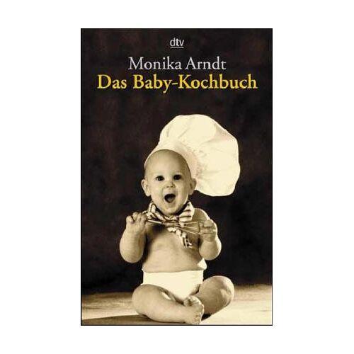 Monika Arndt - Das Baby- Kochbuch. Gesunde Ernährung für Ihr Kind. - Preis vom 06.09.2020 04:54:28 h