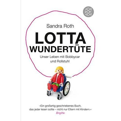 Roth Lotta Wundertüte: Unser Leben mit Bobbycar und Rollstuhl (Sachbuch [allgemein]) - Preis vom 14.01.2021 05:56:14 h