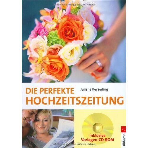 Juliane Keyserling - Die perfekte Hochzeitszeitung: Inklusive Vorlagen-CD-ROM: Mit Vorlagen - CD - Preis vom 12.04.2021 04:50:28 h