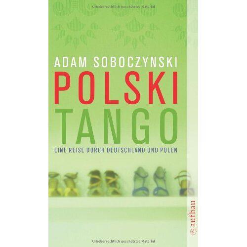 Adam Soboczynski - Polski Tango: Eine Reise durch Deutschland und Polen - Preis vom 17.10.2019 05:09:48 h