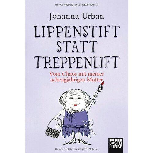 Johanna Urban - Lippenstift statt Treppenlift: Vom Chaos mit meiner achtzigjährigen Mutter - Preis vom 17.04.2021 04:51:59 h