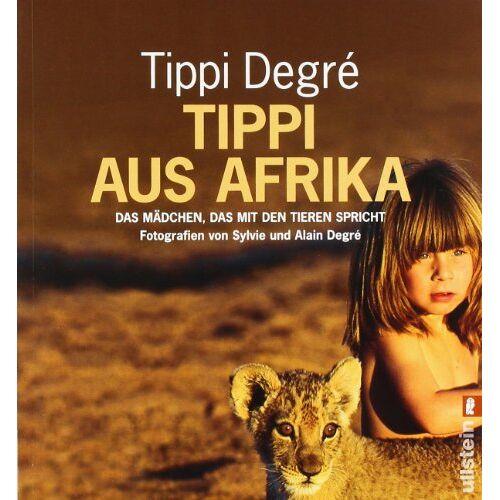 Tippi Degre´ - Tippi aus Afrika: Das Mädchen, das mit den Tieren spricht - Preis vom 17.04.2021 04:51:59 h