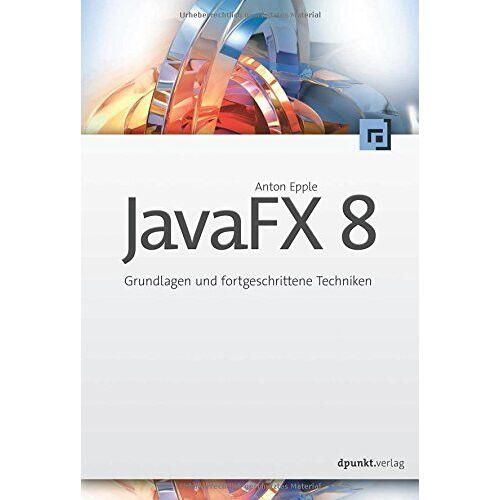 Anton Epple - JavaFX 8: Grundlagen und fortgeschrittene Techniken - Preis vom 20.10.2020 04:55:35 h