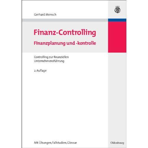 Gerhard Mensch - Finanz-Controlling: Finanzplanung und -kontrolleControlling zur finanziellen Unternehmensführung: Finanzplanung und -kontrolle. Controlling zur finanziellen Unternehmensführung - Preis vom 16.04.2021 04:54:32 h