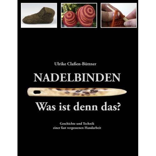 Ulrike Claßen-Büttner - Nadelbinden - Was ist denn das?: Geschichte und Technik einer fast vergessenen Handarbeit - Preis vom 03.09.2020 04:54:11 h
