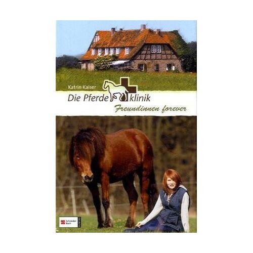 Kaiser Die Pferdeklinik, Band 02: Freundinnen forever - Preis vom 18.04.2021 04:52:10 h