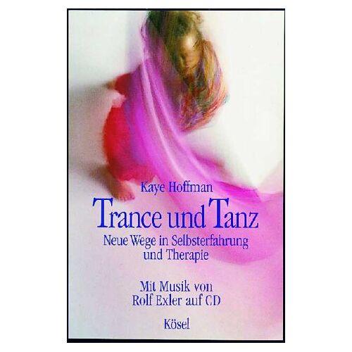 Kaye Hoffman - Trance und Tanz. Neue Wege in Selbsterfahrung und Therapie. Mit CD - Preis vom 10.05.2021 04:48:42 h